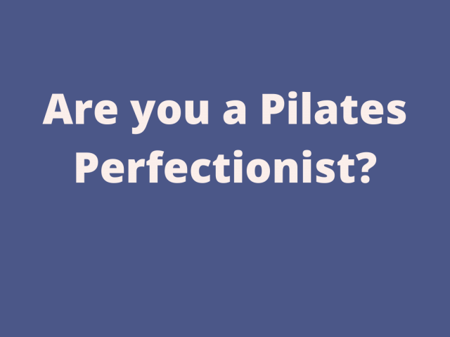 Are you a Pilates perfectionist?